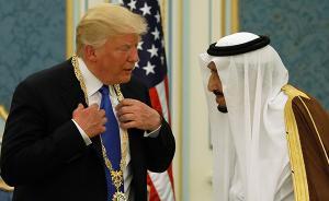 美国与沙特签千亿军火大单,特朗普版中东政策将另开新局吗